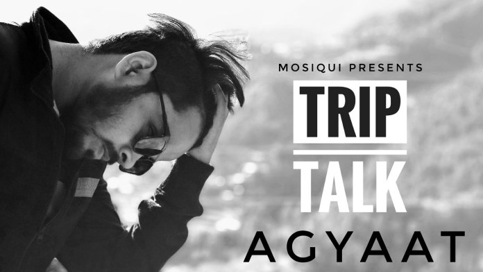 Trip Talk by Agyaat (Out Now)