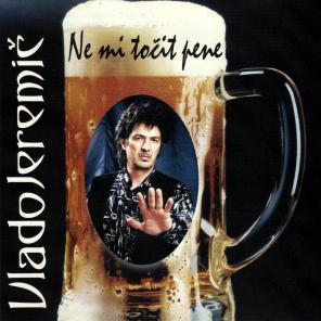 Vlado Jeremič - Ne mi točit pene (2003) - MP