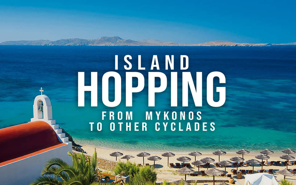 ISLAND HOPPING, MYKONOS, PAROS, IOS, NAXOS
