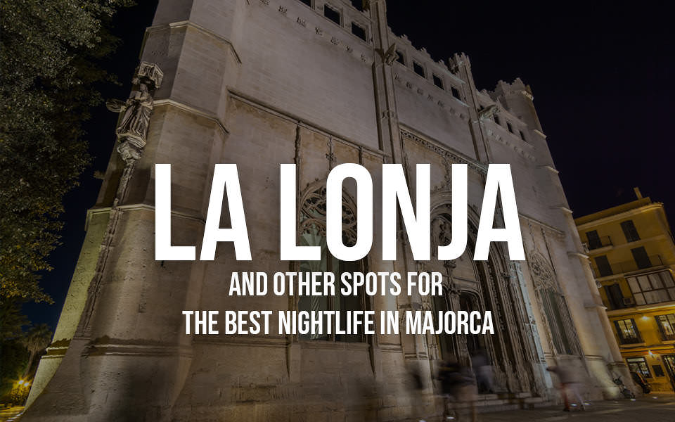La Lonja and other spots for the best nightlife in Majorca