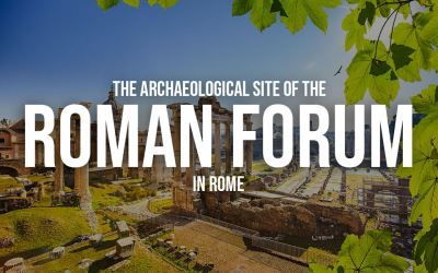 The Archaeological Site of the Roman Forum in Rome