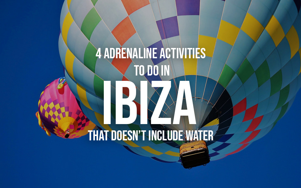 4 Adrenaline activities to do in Ibiza that doesn't include water