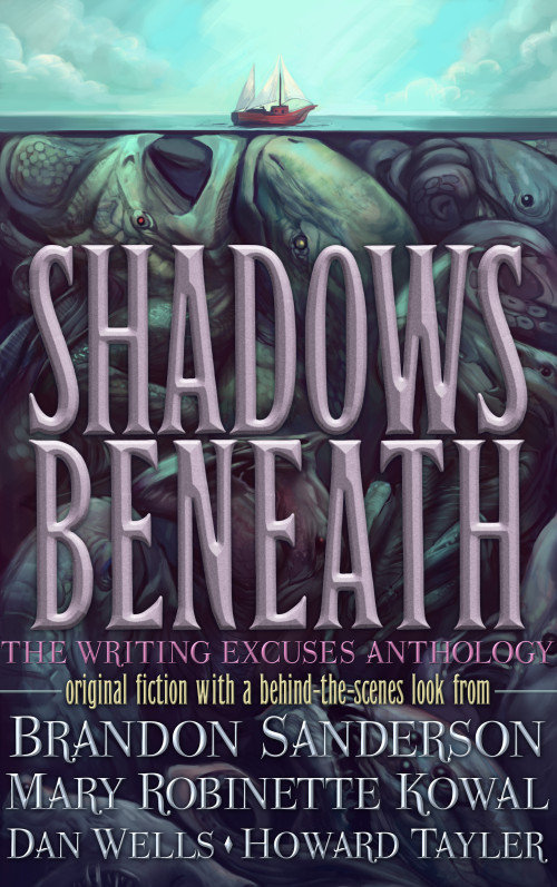 """Shadows Beneath - The Writing Excuses Anthology"" by Brandon Sanderson, Mary Robinette Kowal, Dan Wells, and Howard Tayler."
