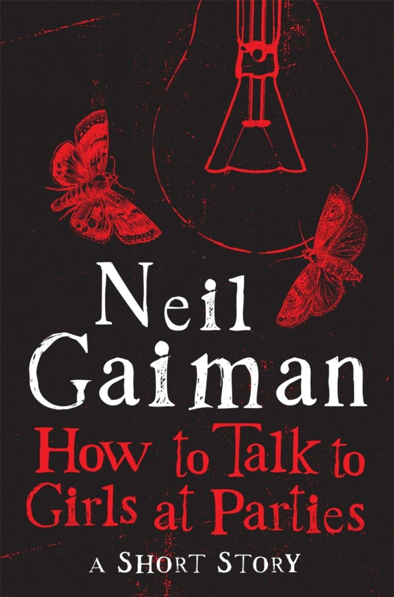 How to Talk to Girls at Parties by Neil Gaiman - short fiction review