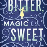 Magic Bitter, Magic Sweet by Charlie N. Holmberg – book review