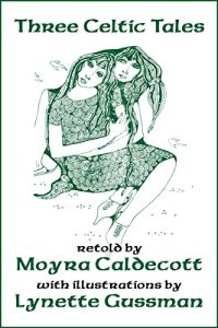 """Three Celtic Tales"" retold by Moyra Caldecott."