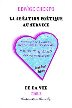 """""""La création poétique au service de la vie, tome 3"""""""