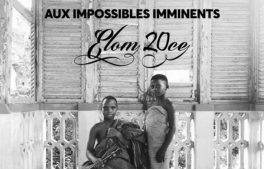 Aux impossibles Imminents; le double projet de Elom 20ce