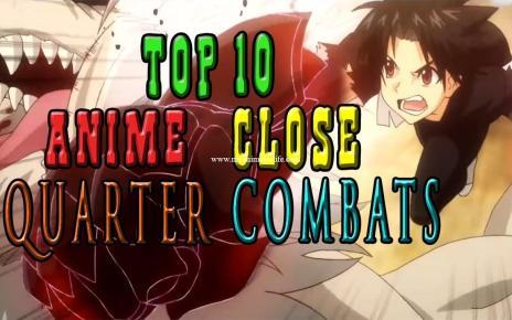 Top 10 Anime Close Quarter Combats