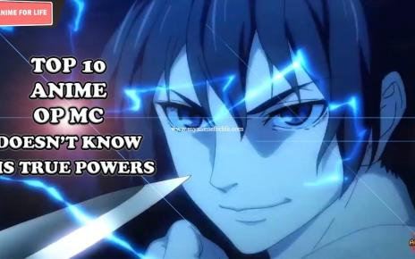 Top 10 Anime Where MC Doesn't Know About His True Powers