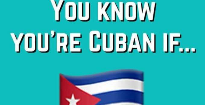 You Know You're Cuban if…