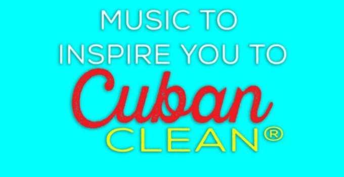 My Big Fat Cuban Family Cuban Cleaning® Playlist