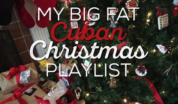 My Big Fat Cuban Christmas Playlist