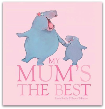 My Mum's The Best by Rosie Smith & Bruce Whatley