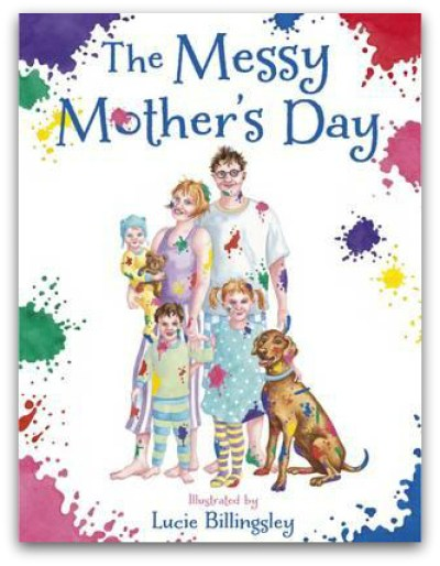 The Messy Mother's Day by Lucie Billingsley