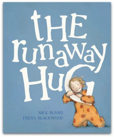 the Runaway Hug - Nick Bland & Freya Blackwood