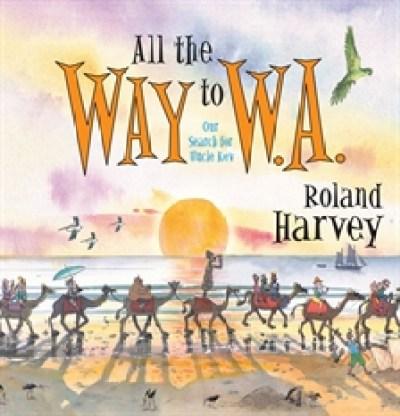 All the Way to WA - Roland Harvey