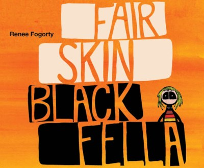 Fair Skin Black Fella - Renee Fogorty