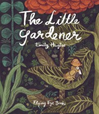The Little Gardener - Emily Hughes