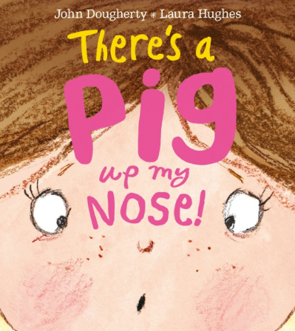 There's A Pig Up My Nose!, created by John Dougherty and Laura Hughes