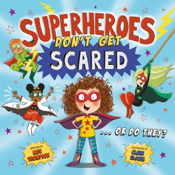 Superheroes Don't Get Scared... Or Do They? by Kate Thompson & Clare Elsom