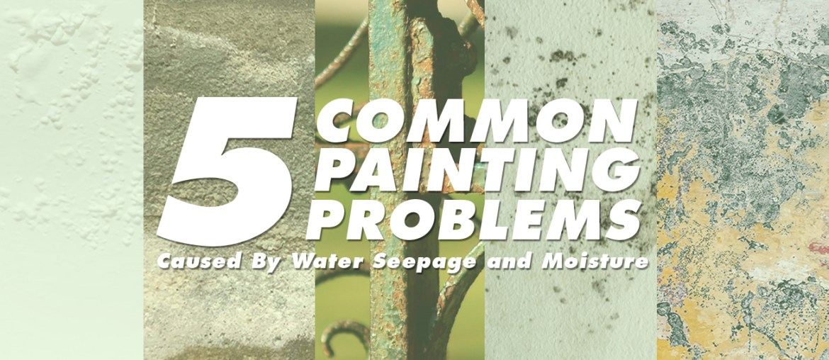 5 Most Common Paint Problems Caused By Water Seepage and Moisture | MyBoysen