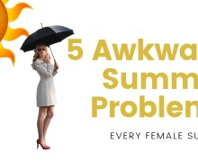 5 Awkward Summer Problems Every Female Suffers