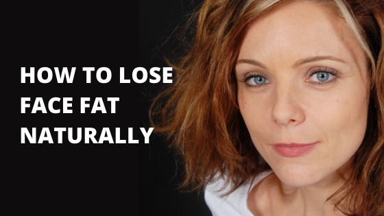 HOW TO LOSE FACE FAT NATURALLY