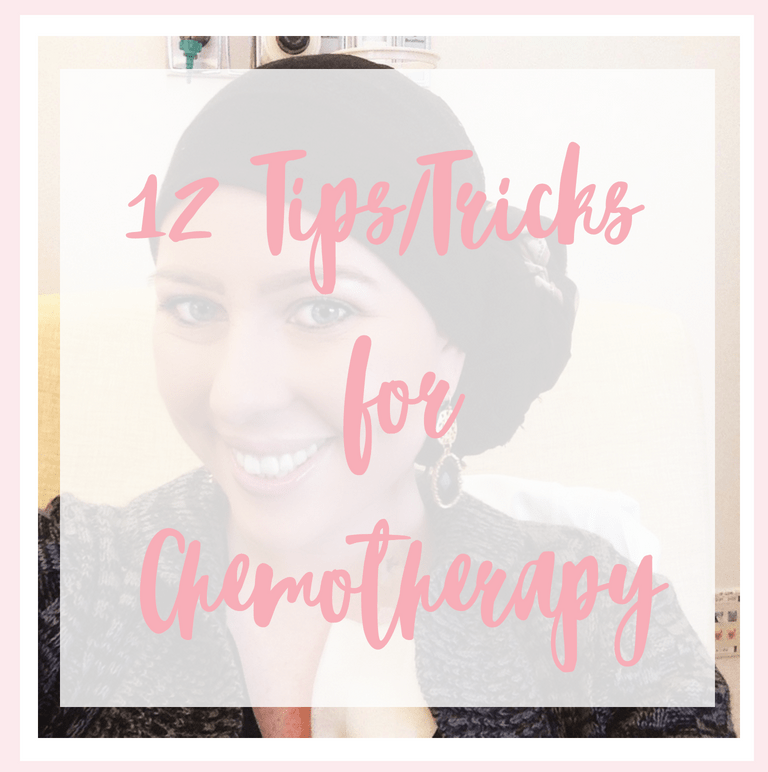 12 Tips & Tricks for Chemotherapy - My Cancer Chic