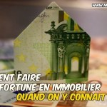 Comment faire fortune avec l'immobilier quand on n'y connait rien ?