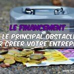 Financement : le principal obstacle à la création de votre activité !