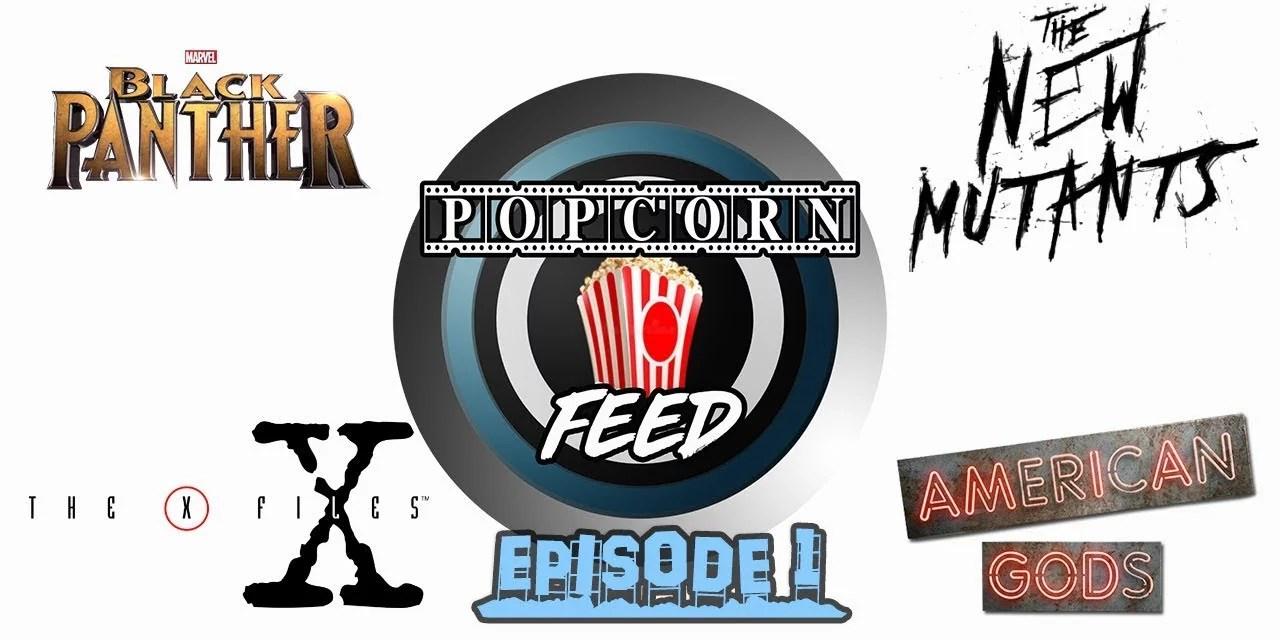 Marvel's Black Panther, X-Files Updates, X-Men Movie Updates – POPCORN FEED #1