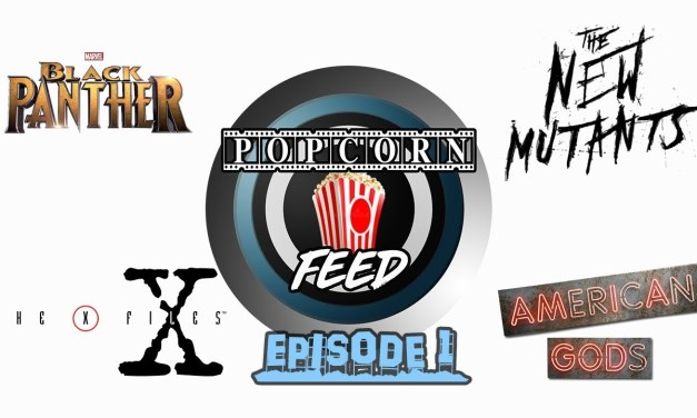 Marvel's Black Panther, X-Files Updates, X-Men Movie Updates – POPCORN FEED #1