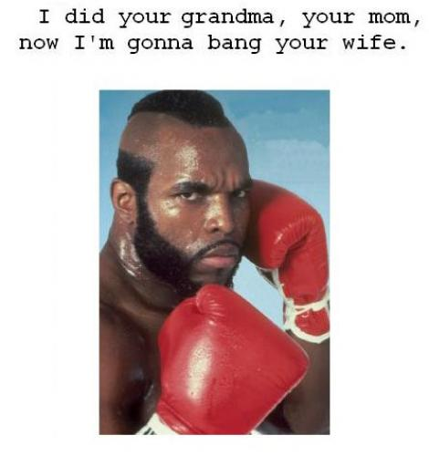Mr T Fucked Your Mom Myconfinedspace