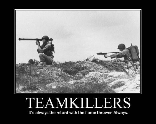 Teamkillers with flamethrowers