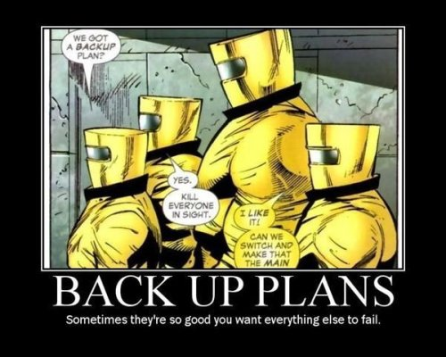 backup plans - somtimes they're so good you want everything else to fail