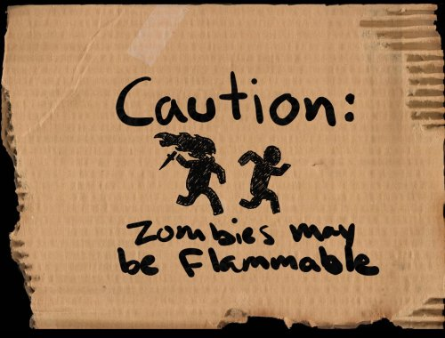 caution - zombies may be flammable