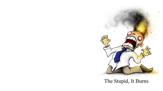 the stupid, the burns