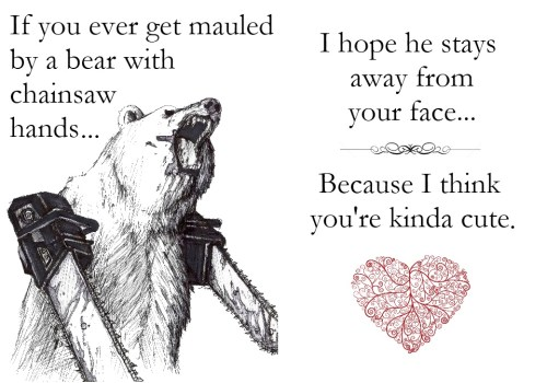If you ever get mauled by a bear with chainsaw hands...