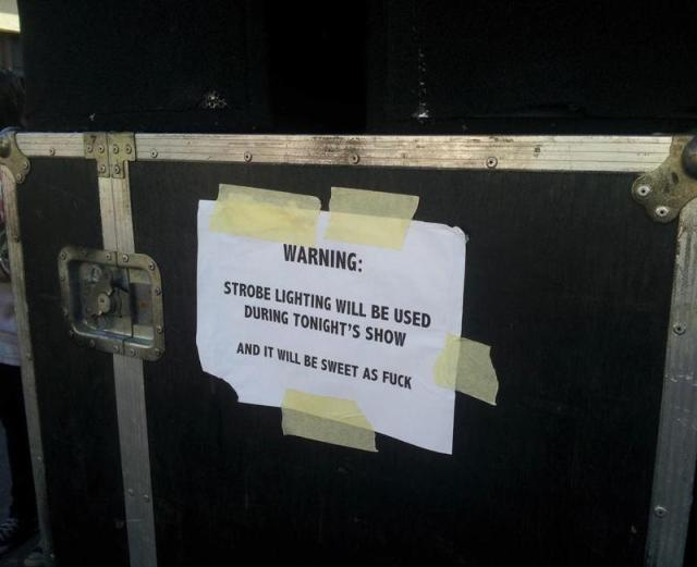 WARNING - strobe lighting will be used during tonight's show and it will be sweet as fuck.jpg