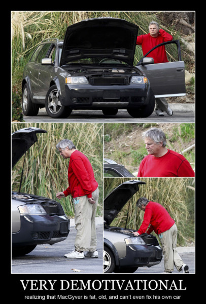 very demotivational - realizing that MacGyver is fat, old and cant fix his car.jpg