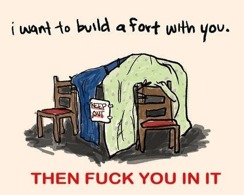 I want to build a fort with you then fuck you in it.png