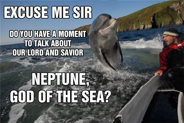 excuse me sir, do you have a moment to talk about our lord and savior, NEPTUNE, GOD OF THE SEA.jpg