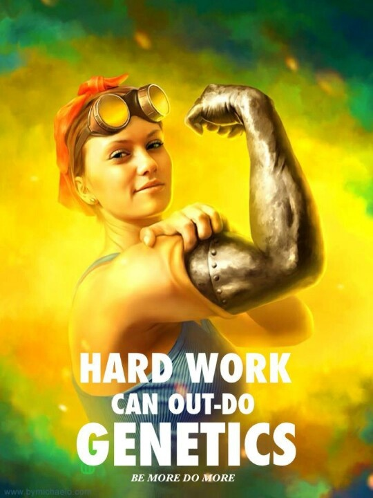 hard work can out do genetics.jpg