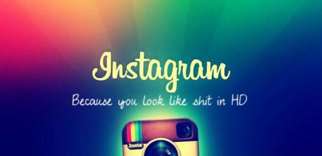 instagram - because you look like shit in HD.jpg
