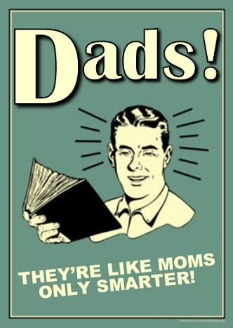 dads - like moms only smarter.jpg