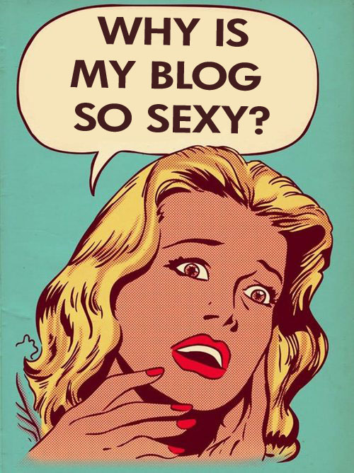 why is my blog so sexy.jpg