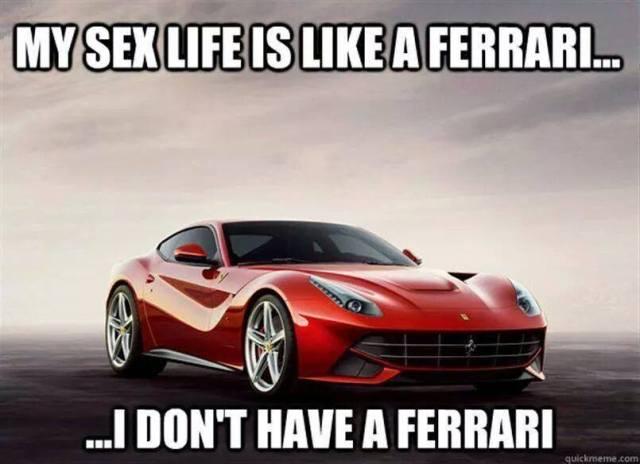 My sex life is like a ferrari.jpg
