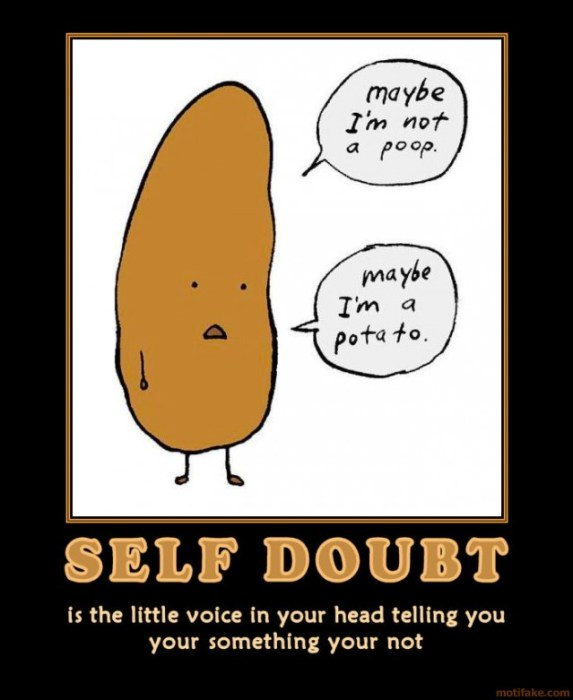 self-doubt-yes-sir-that-is-what-your-are-demotivational-poster-1261272512.jpg (68 KB)