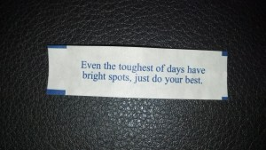 Even the toughest of days have bright spots, just do your best